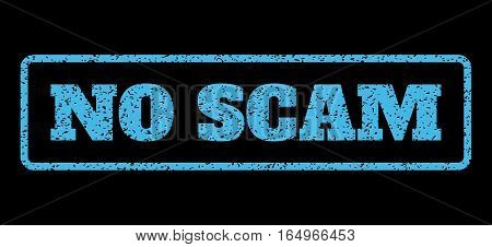 Light Blue rubber seal stamp with No Scam text. Vector message inside rounded rectangular shape. Grunge design and dust texture for watermark labels. Horisontal sign on a black background.