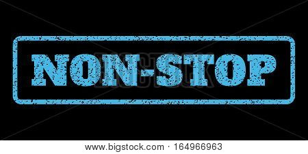 Light Blue rubber seal stamp with Non-Stop text. Vector message inside rounded rectangular shape. Grunge design and dirty texture for watermark labels. Horisontal sign on a black background.