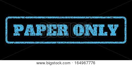Light Blue rubber seal stamp with Paper Only text. Vector caption inside rounded rectangular shape. Grunge design and unclean texture for watermark labels. Horisontal sign on a black background.