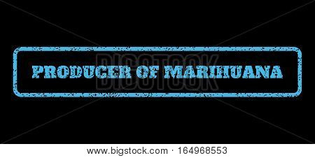 Light Blue rubber seal stamp with Producer Of Marihuana text. Vector tag inside rounded rectangular frame. Grunge design and dirty texture for watermark labels. Horisontal sign on a black background.