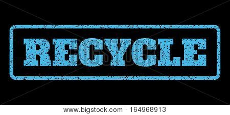 Light Blue rubber seal stamp with Recycle text. Vector tag inside rounded rectangular banner. Grunge design and dirty texture for watermark labels. Horisontal sticker on a black background.