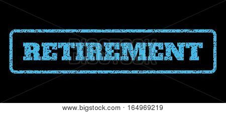 Light Blue rubber seal stamp with Retirement text. Vector tag inside rounded rectangular banner. Grunge design and dirty texture for watermark labels. Horisontal sticker on a black background.