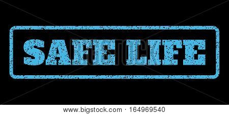 Light Blue rubber seal stamp with Safe Life text. Vector tag inside rounded rectangular shape. Grunge design and unclean texture for watermark labels. Horisontal emblem on a black background.