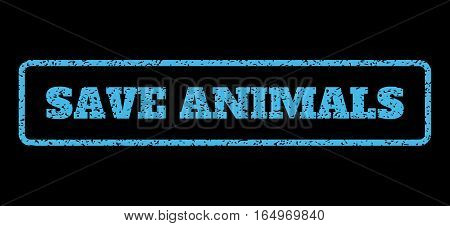 Light Blue rubber seal stamp with Save Animals text. Vector message inside rounded rectangular banner. Grunge design and dust texture for watermark labels. Horisontal emblem on a black background.