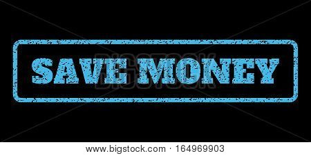 Light Blue rubber seal stamp with Save Money text. Vector message inside rounded rectangular shape. Grunge design and dirty texture for watermark labels. Horisontal sticker on a black background.