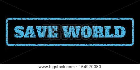 Light Blue rubber seal stamp with Save World text. Vector tag inside rounded rectangular banner. Grunge design and dust texture for watermark labels. Horisontal sign on a black background.