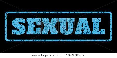 Light Blue rubber seal stamp with Sexual text. Vector tag inside rounded rectangular banner. Grunge design and scratched texture for watermark labels. Horisontal emblem on a black background.