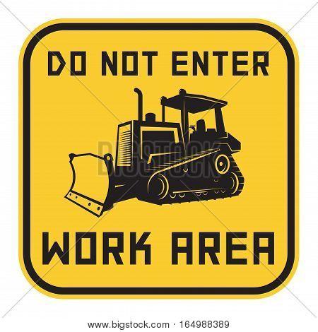Bulldozer or grader danger sign or symbol text Do not enter Work area vector illustration