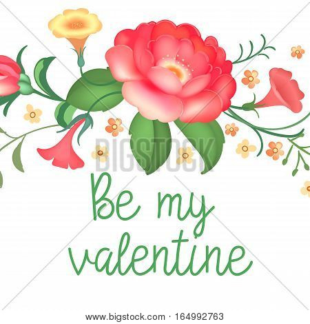 Post card with caligraphy text and beautiful vintage flowers Be my Valentine for Valentines day, wedding, dating and other and other romantic events. Vector illustration