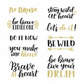 Set of hand drawn quotes about courage and braveness. Be brave be wild phrases for card or poster. Vector inspirational quote. Ink illustration black white and gold. Boho saying for your design. poster