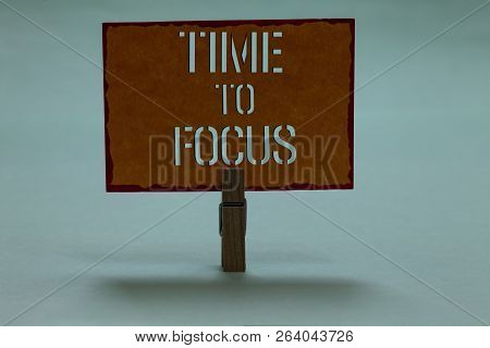 Text Sign Showing Time To Focus. Conceptual Photo Give Full Attention To Something Or Activity Key T