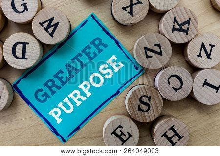 Writing note showing Greater Purpose. Business photo showcasing Extend in average conforming the moral order of the universe poster