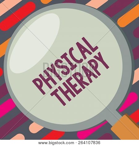 Text Sign Showing Physical Therapy. Conceptual Photo Treatment Or Analysisaging Physical Disability