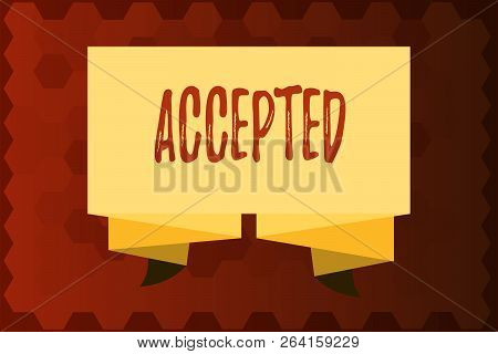 Text Sign Showing Accepted. Conceptual Photo Agree To Do Or Give Something Approval Permission Confi
