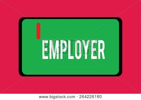 Word Writing Text Employer. Business Concept For Demonstrating Or Organization That Employs Showing