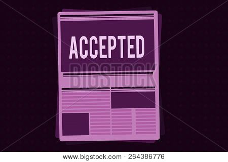 Conceptual Hand Writing Showing Accepted. Business Photo Showcasing Agree To Do Or Give Something Ap