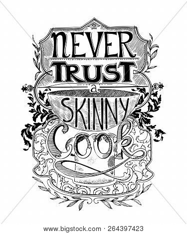 Hand Drawn Lettering. Never Trust A Skinny Cook. Typography Poster With Hand Drawn Elements. Inspira