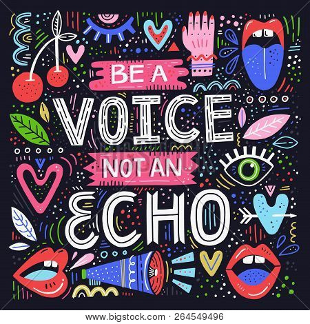 Be A Voice Not And Echo - Hand Drawn Lettering Quote. Vector Conceptual Illustration With Feminine S