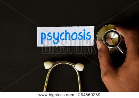Conceptual Image With Psychosis Inscription With The View Of Stethoscope, In Someone Hand With Black