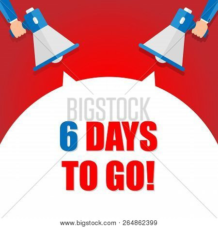 Male Hand Holding Megaphone With 6 Day To Go Speech Bubble. Loudspeaker. Banner For Business, Market