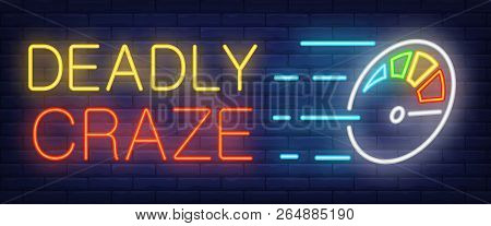 Deadly Craze Neon Sign. Speedometer On Brick Background. Speed, Race, Fast Driving. Night Bright Adv