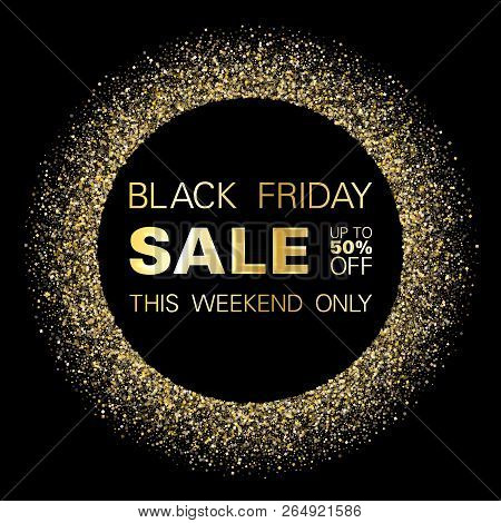 Black Friday Sale Gold Glitter Background Vector. Up To 50 Percent Off Discount, This Weekend Only T