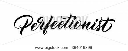 Perfectionist Word. Hand Drawn Lettering. Calligraphy Inscription Design. Handwritten Lettering Perf