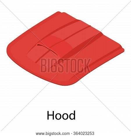 Hood Icon. Isometric Of Hood Vector Icon For Web Design Isolated On White Background