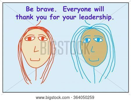 Color Cartoon Of Two Ethnically Diverse Business Women Saying To Be Brave, That Everyone Will Thank
