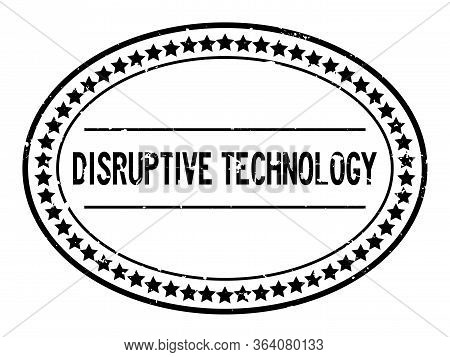 Grunge Black Disruptive Technology Word Oval Rubber Seal Stamp On White Background