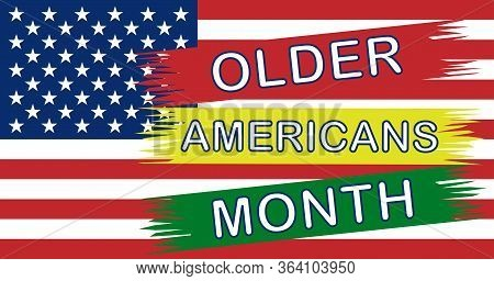 Month Of Old Americans. Celebrated Traditionally Annually In May In The United States. National Mont