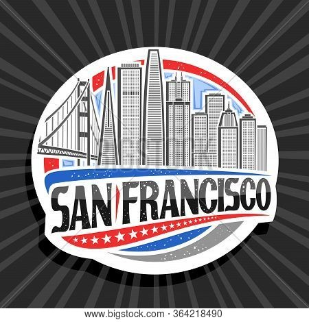 Vector Logo For San Francisco, White Decorative Badge With Line Illustration Of San Francisco City S