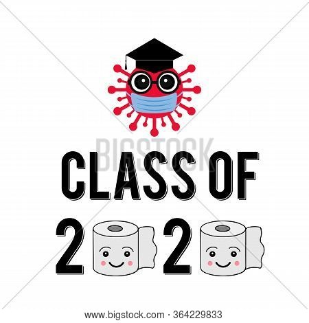 Class Of 2020 Funny Typography Poster With Cartoon Coronavirus, Protective Mask, Graduation Cap And