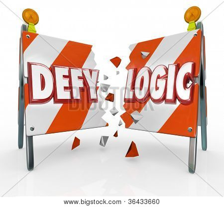 The words Defy Logic on a barricade or barrier symbolizing the innovation and invention of new ideas that challenge accepted rules and the status quo to break new ground and evolve