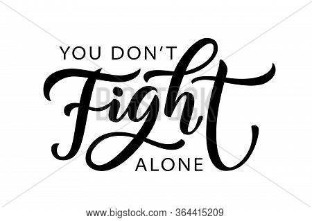 You Do Not Fight Alone. We Will Get Thru This Together. Coronavirus Concept. Stronger Together. Moiv