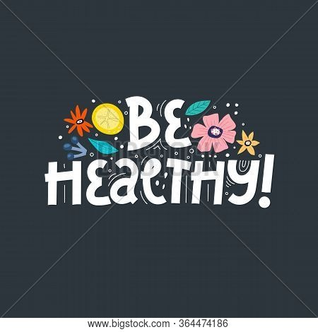 Be Healthy. Hand Drawn Motivation Lettering, Decor Elements On A Neutral Background. Colorful Illust
