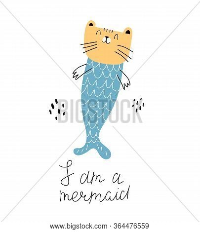 I Am A Mermaid. Cartoon Cat Mermaid, Hand Drawing Lettering, Decoration Elements. Colorful Vector Fl