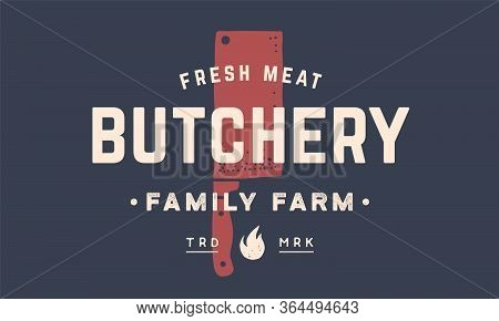 Label Logo Butchery Meat Shop. Vintage Emblem Of Butchery Meat Shop With Text Farm, Butchery, Meat.