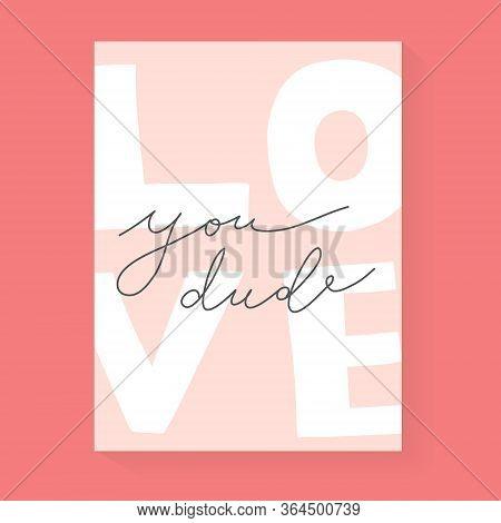 Love You, Dude Romantic Card For Boyfriend With Handwritten Lettering, Handwritten Motivation, Moder