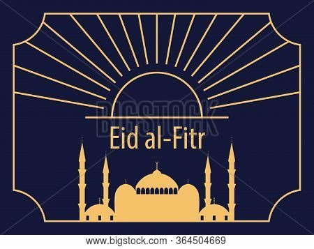 Eid Al-fitr Muslim Religious Holiday. Greeting Card In Art Deco Style With A Mosque And The Sun In A