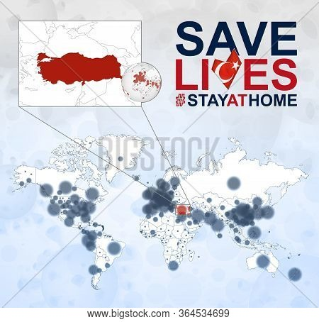 World Map With Cases Of Coronavirus Focus On Turkey, Covid-19 Disease In Turkey. Slogan Save Lives W