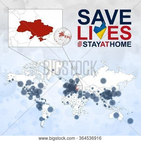 World Map With Cases Of Coronavirus Focus On Ukraine, Covid-19 Disease In Ukraine. Slogan Save Lives