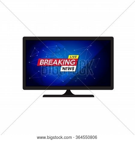 Breaking News On Screen Television. Breaking News On Ldc Tv Screen In Flat Style Isolated On White B