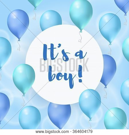 Its A Boy. Baby Shower Greeting Card. Vector Poster With Blue Air Balloons And Round Banner With Let