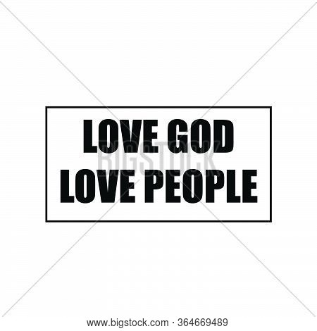 Love God, Love People,  Christian Faith, Typography For Print Or Use As Poster, Card, Flyer Or T Shi