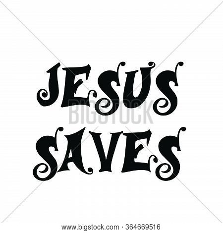 Jesus Saves, Christian Faith, Typography For Print Or Use As Poster, Card, Flyer Or T Shirt