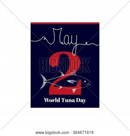 Calendar Sheet, Vector Illustration On The Theme Of World Tuna Day. May 2. Decorated With A Handwrit