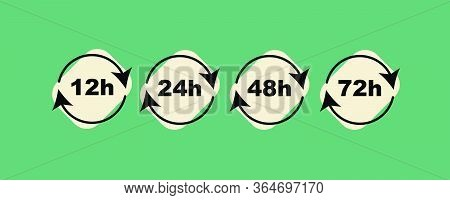 Time Icons Of 12, 24, 48 And 72 Hours With Circular Loop Arrows, Delivery Service, Online Deal Remai