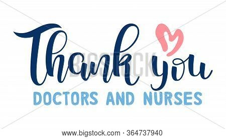 Thank You Doctors And Nurses For Saving Our Lives. Lettering. Medical Support Concept. Healthcare He