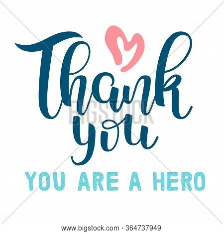 Thank You. You Are A Hero. Lettering. Medical Support Concept. Healthcare Heroes. Pandemic. Stay Hom